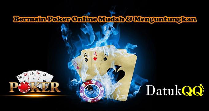 Bermain Poker Online Mudah & Menguntungkan