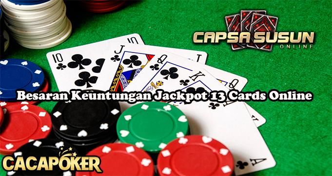 Besaran Keuntungan Jackpot 13 Cards Online
