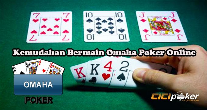 Kemudahan Bermain Omaha Poker Online