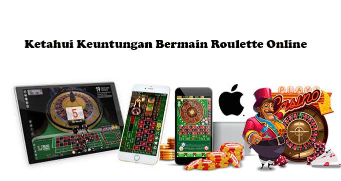 Ketahui Keuntungan Bermain Roulette Online
