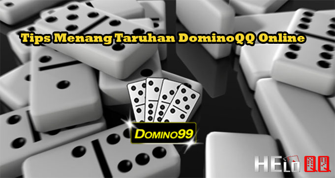 Tips Menang Taruhan DominoQQ Online